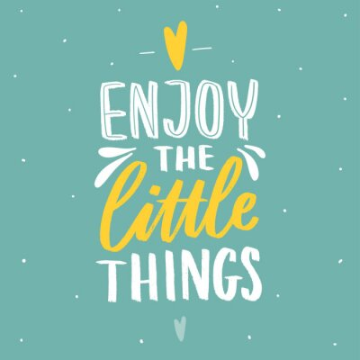Adesivo Hand drawn lettering inspirational phrase for poster enjoy the little things. Modern typography love poster.