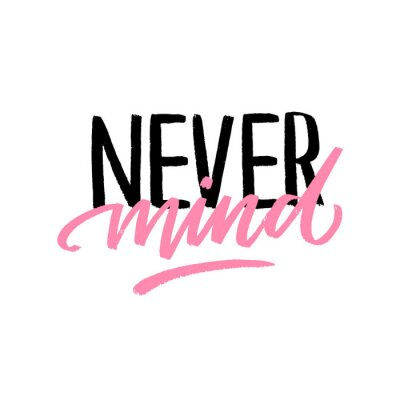Adesivo Modern typography slogan never mind for print, sticker, card. Hand drawn motivational lettering phrase.
