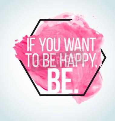 Fotomural Citações inspiradas modernas no fundo da aguarela - se você quer ser feliz, seja