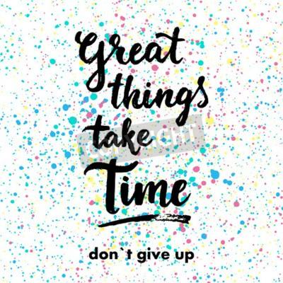 Fotomural Grandes coisas levam tempo. Não desista. Citações tiradas mão da inspiração.