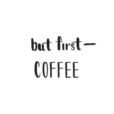 Fotomural Mas primeira citação de café. Imagem da caligrafia do vetor. Cartaz desenhado mão da rotulação, cartão da tipografia.