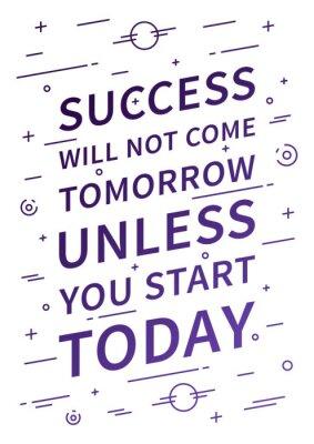 Fotomural O sucesso não virá amanhã a menos que você comece hoje. Citações inspiradas. Afirmação positiva para a cópia, cartaz. Vector o conceito da tipografia ilustração linear do projeto.