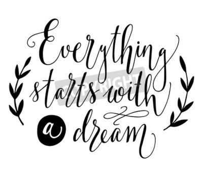 Fotomural Tudo começa com um sonho. Citação inspiradora. Ilustração desenhada mão do vintage com mão-rotulação. Esta ilustração pode ser usada como uma impressão em t-shirts e bolsas, estacionárias ou como cart