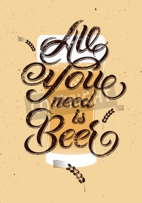 Fotomural Tudo que você precisa é Beer. Projeto caligráfico da cerveja do grunge do vintage. Ilustração do vetor.