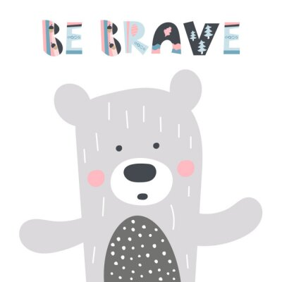 Poster Cute hand drawn nursery poster with bear and letters Be brave for kids. Scandinavian style design greeting card. Vector illustration.