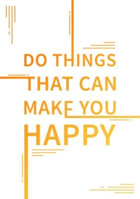 Poster Faça coisas que podem fazer você feliz. Provérbio inspirado. Citações inspiradores. Afirmação positiva. Ilustração do projeto do conceito da tipografia do vetor.