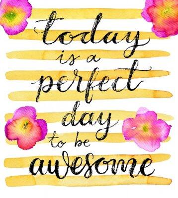 Poster Hoje é um dia perfeito para ser incrível. Citações inspiradas. Rotulação desenhada mão em um fundo criativo da aguarela