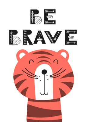 Poster Poster for nursery scandi design with cute tiger and text Be brave in Scandinavian style. Vector Illustration. Kids illustration for baby clothes, greeting card, wrapping paper.
