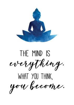 Poster The mins is everything. What you think, you become. Buddha quote