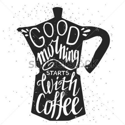 Quadro Cartaz de tipografia desenhada à mão, cartão ou convite para impressão com silhueta de cafeteira e frase nele. 'Bom dia começa com café' citação de letras de mão.