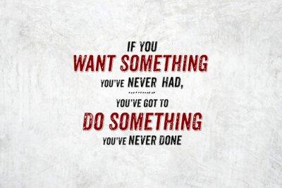 Quadro Citações da inspiração: Se você quer algo que você nunca teve, you'v