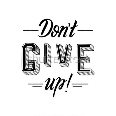 Quadro Don't give up. Inspirational motivational quote, slogan. Hand drawn illustration with hand-lettering. Illustration for prints on t-shirts, bags or posters