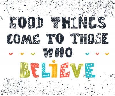 Quadro Good things come to those who believe. Cute postcard. Inspiratio