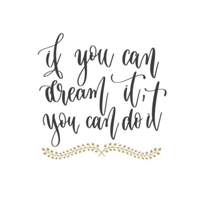 Quadro if you can dream it, you can do it - hand lettering inscription positive quote, motivation and inspiration phrase