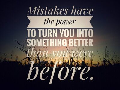Quadro Inspirational motivational quote - Mistakes have the power to turn you into something better than you were before. On background of colorful dramatic sky of sunset sunrise over the meadow view.