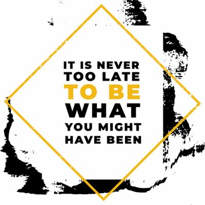Quadro It is never to be what you might have been. Motivational quotes.