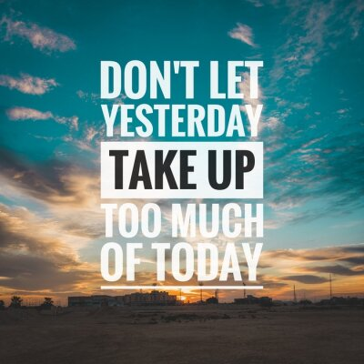 Quadro Motivational and inspirational quote - Don't let yesterday take up too much of today.