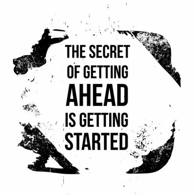 Quadro The secret of getting ahead is getting started. Motivational quotes