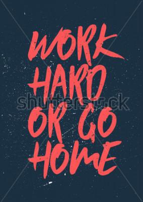 Quadro Trabalhe duro ou vá para casa - Inspirando e motivando palavras. Ginásio e treino design de cartaz. Conceito tipográfico. Design de pôster vintage