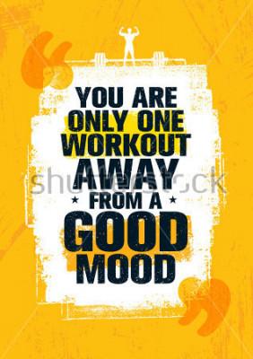 Quadro Você é apenas um treino longe de um bom humor. Exercício de inspiração e fitness ginásio motivação citação ilustração. Conceito de cartaz de papel de parede forte criativo Tipografia de vetor áspera G